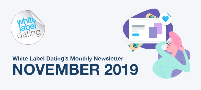 White Label Dating's Monthly Newsletter – November 2019