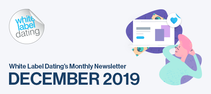 White Label Dating's Monthly Newsletter – December 2019