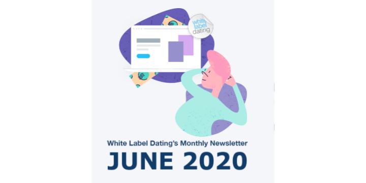 White Label Dating Monthly Newsletter – June 2020