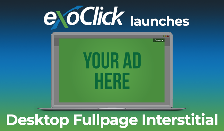 ExoClick Launches Desktop Fullpage Interstitial