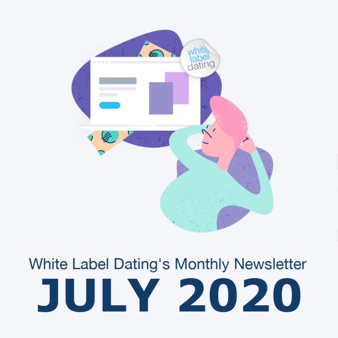 White Label Dating Monthly Newsletter – July 2020