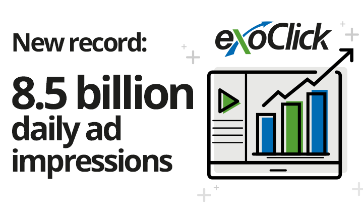 ExoClick Breaks a New Record, Now Serving +8.5 Billion Daily Impressions