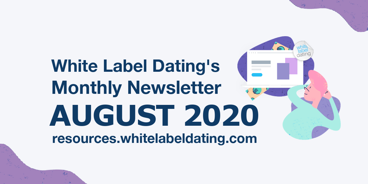 White Label Dating Monthly Newsletter – August 2020