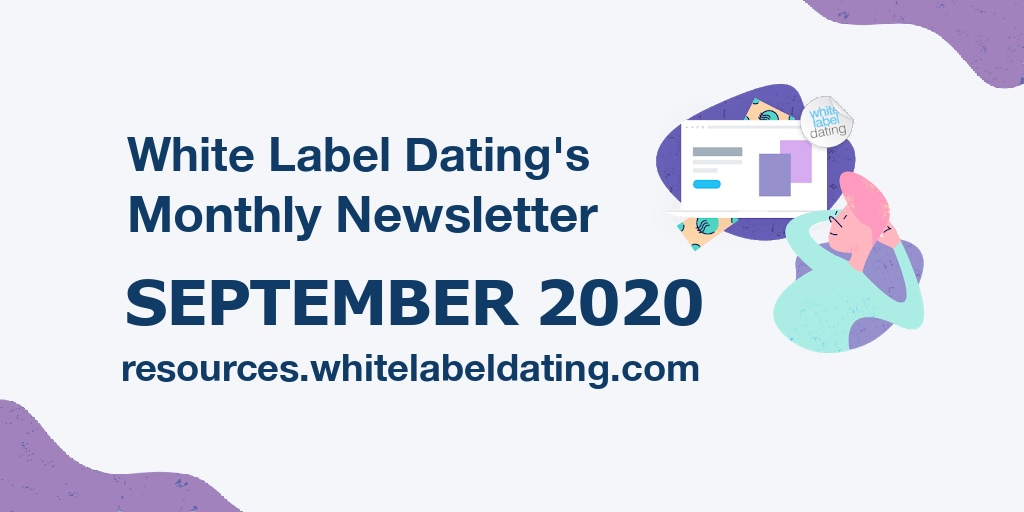 White Label Dating Monthly Newsletter – September 2020