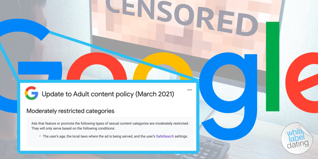 How To Ensure Your Online Dating Business Is Not Negatively Impacted By Google's Updated Adult Content Policy